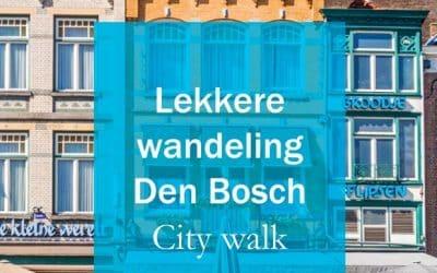 De lekkerste wandeling in Den Bosch
